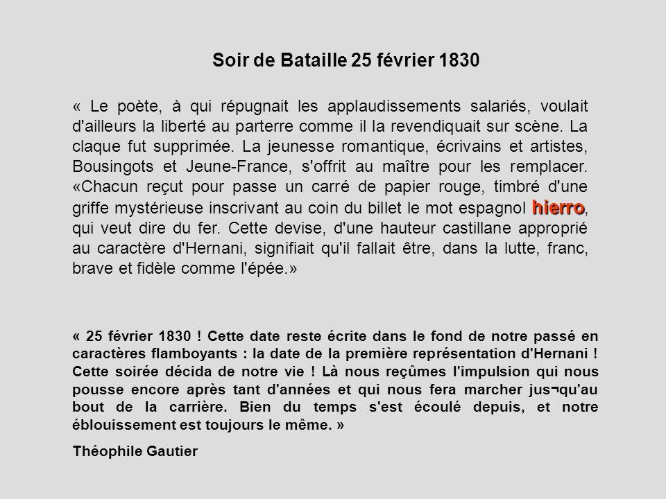 Soir de Bataille 25 février 1830 hierro « Le poète, à qui répugnait les applaudissements salariés, voulait d'ailleurs la liberté au parterre comme il