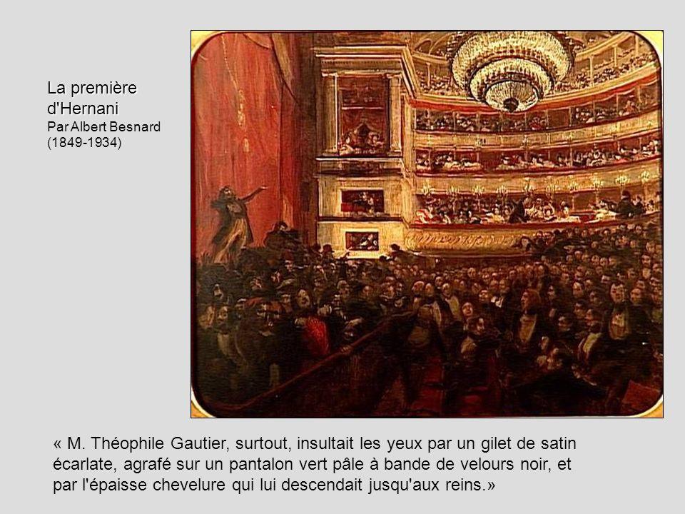 La première d'Hernani Par Albert Besnard (1849-1934) « M. Théophile Gautier, surtout, insultait les yeux par un gilet de satin écarlate, agrafé sur un
