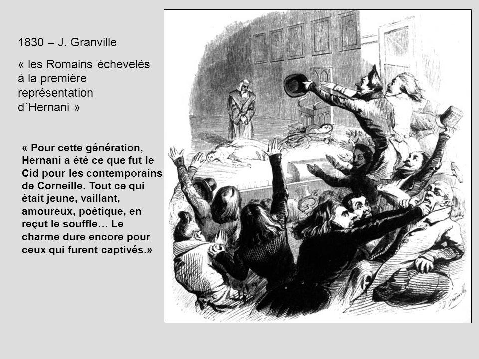 1830 – J. Granville « les Romains échevelés à la première représentation d´Hernani » « Pour cette génération, Hernani a été ce que fut le Cid pour les