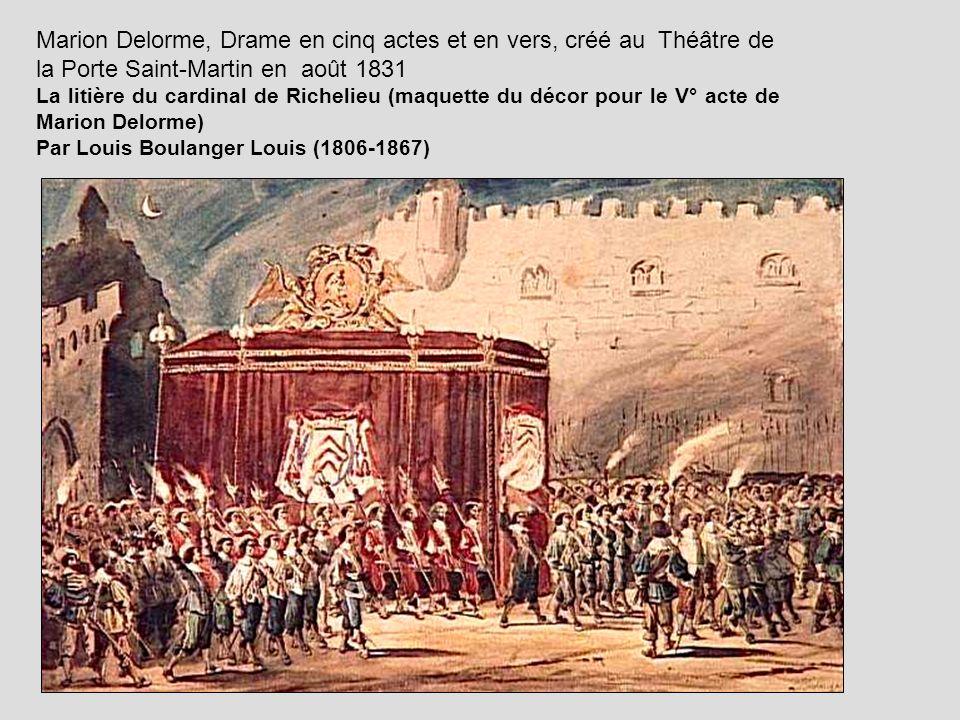 Marion Delorme, Drame en cinq actes et en vers, créé au Théâtre de la Porte Saint-Martin en août 1831 La litière du cardinal de Richelieu (maquette du