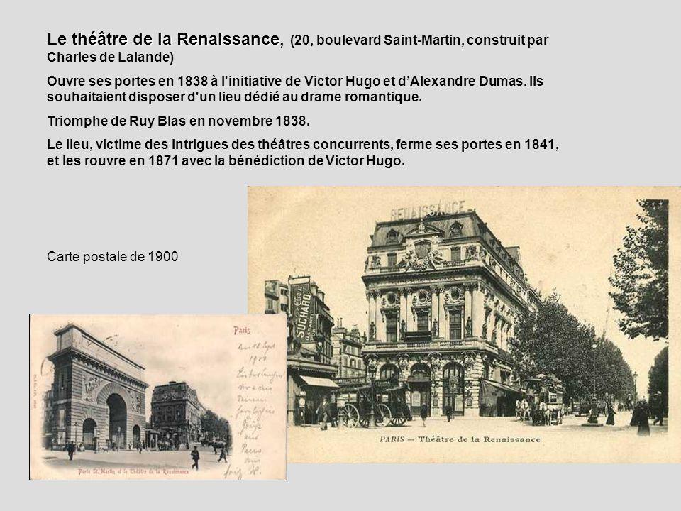 théâtre de la Renaissance Le théâtre de la Renaissance, (20, boulevard Saint-Martin, construit par Charles de Lalande) Ouvre ses portes en 1838 à l'in