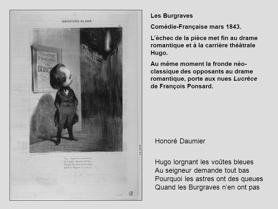 Honoré Daumier Hugo lorgnant les voûtes bleues Au seigneur demande tout bas Pourquoi les astres ont des queues Quand les Burgraves nen ont pas Les Bur