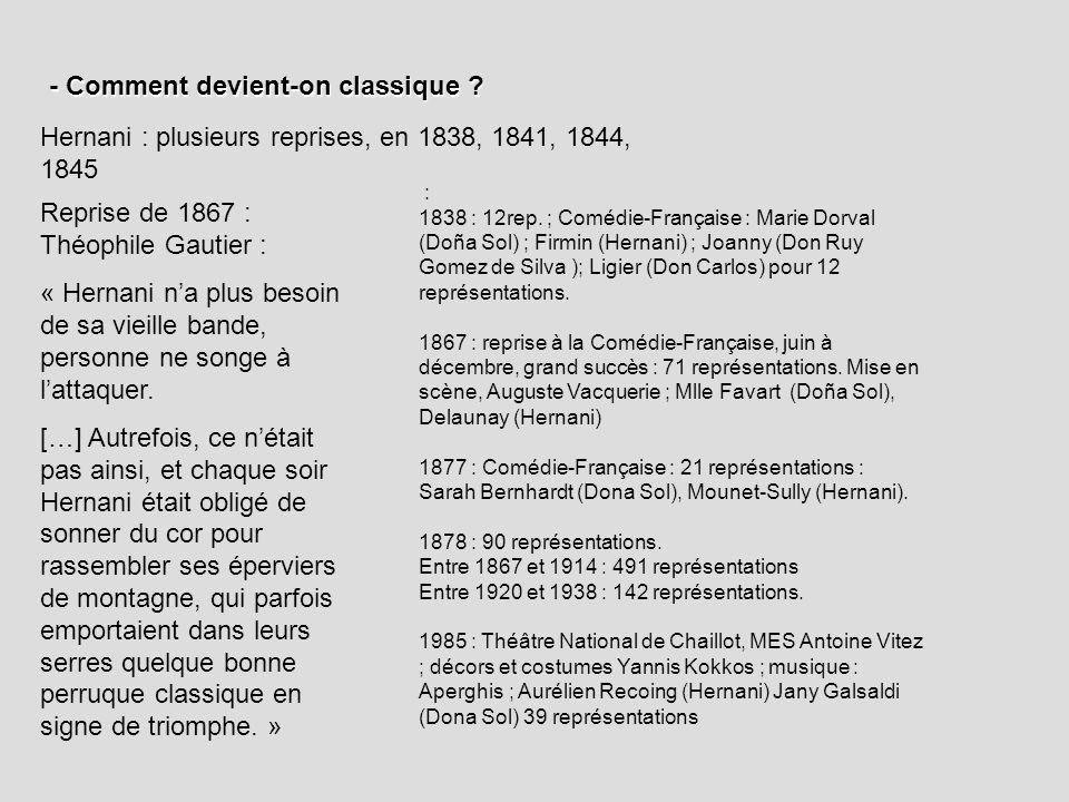 - Comment devient-on classique ? Hernani : plusieurs reprises, en 1838, 1841, 1844, 1845 Reprise de 1867 : Théophile Gautier : « Hernani na plus besoi