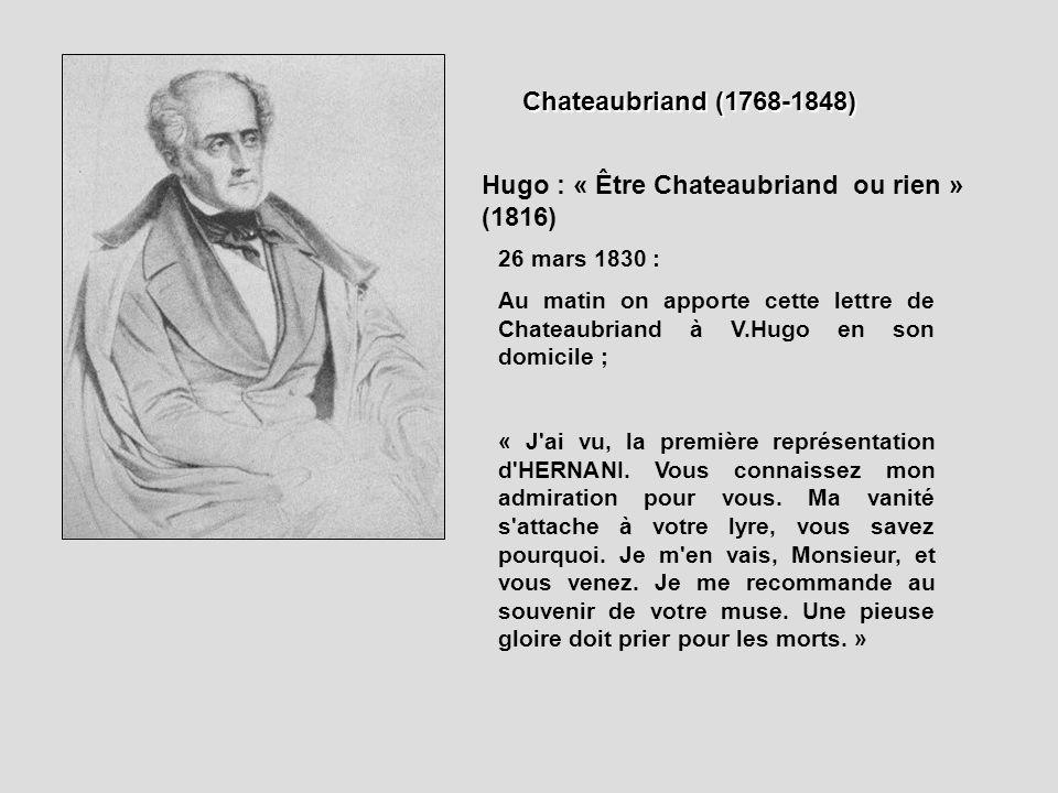Chateaubriand (1768-1848) Hugo : « Être Chateaubriand ou rien » (1816) 26 mars 1830 : Au matin on apporte cette lettre de Chateaubriand à V.Hugo en so