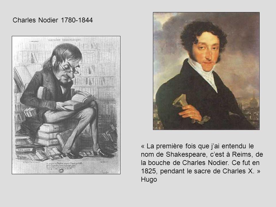 Charles Nodier 1780-1844 « La première fois que jai entendu le nom de Shakespeare, cest à Reims, de la bouche de Charles Nodier. Ce fut en 1825, penda