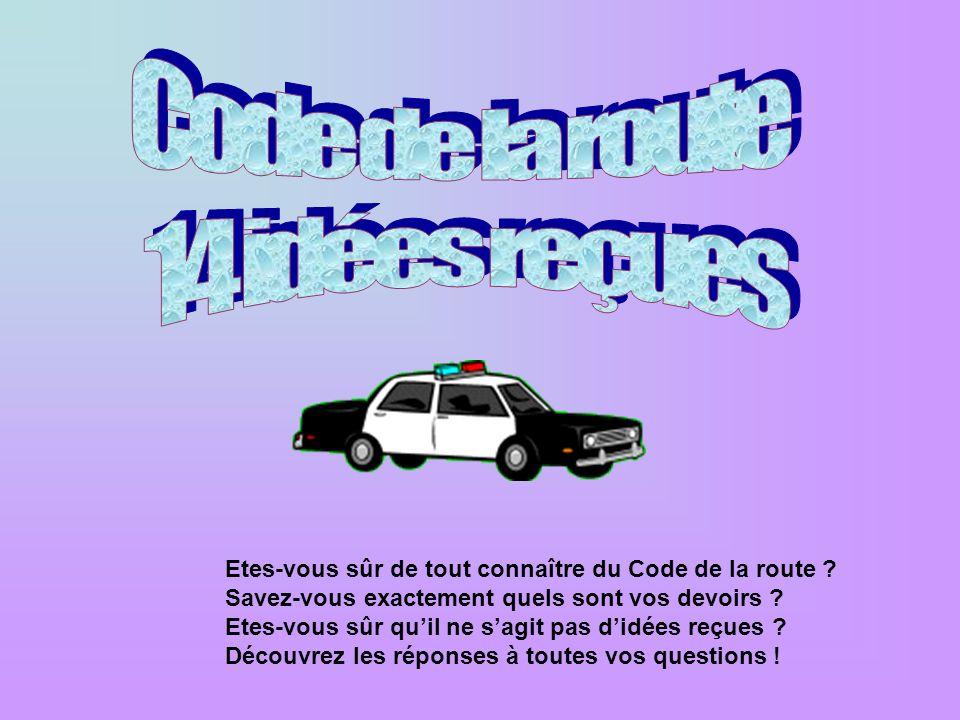 Etes-vous sûr de tout connaître du Code de la route ? Savez-vous exactement quels sont vos devoirs ? Etes-vous sûr quil ne sagit pas didées reçues ? D