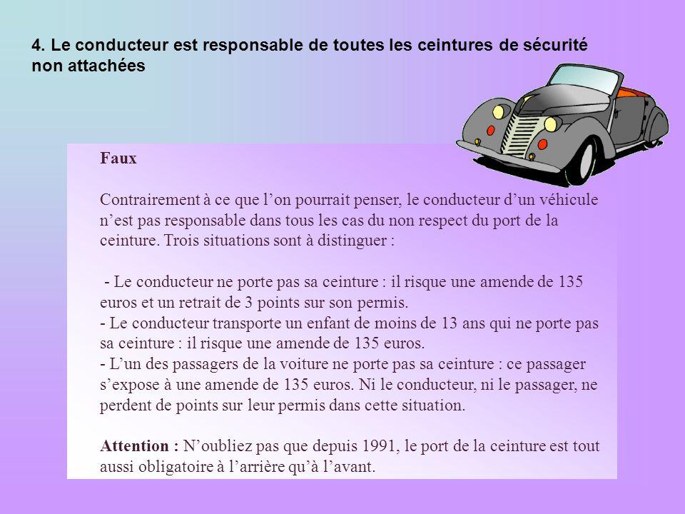4. Le conducteur est responsable de toutes les ceintures de sécurité non attachées Faux Contrairement à ce que lon pourrait penser, le conducteur dun