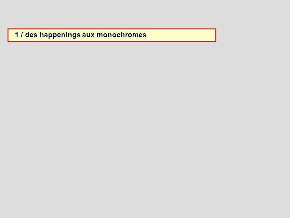 1 / des happenings aux monochromes 1 / des happenings aux monochromes