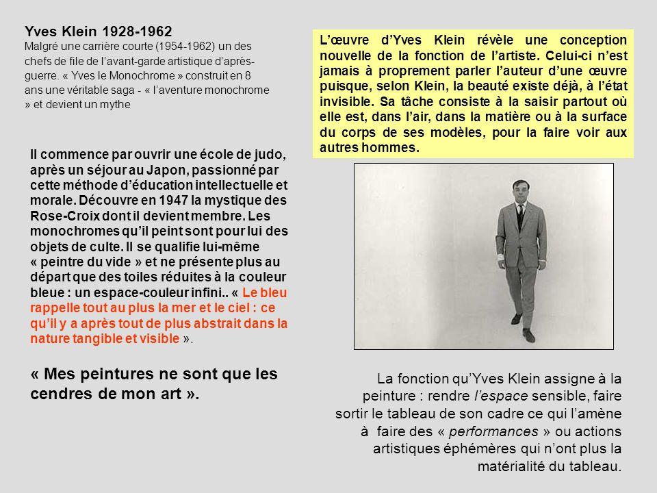 Yves Klein 1928-1962 Malgré une carrière courte (1954-1962) un des chefs de file de lavant-garde artistique daprès- guerre. « Yves le Monochrome » con