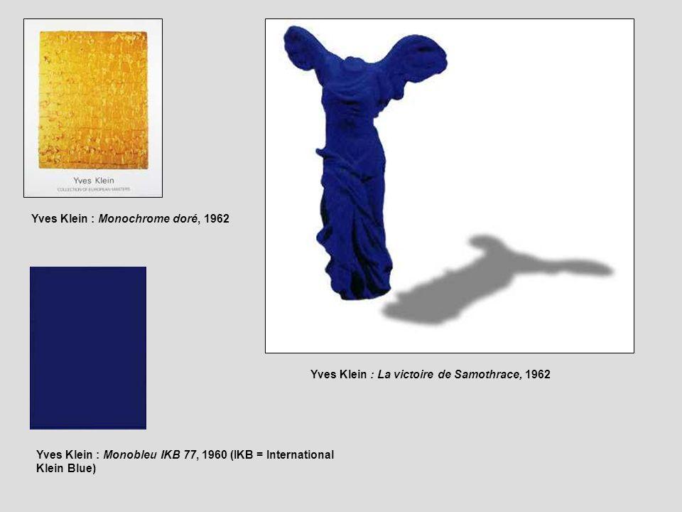 Yves Klein : Monochrome doré, 1962 Yves Klein : La victoire de Samothrace, 1962 Yves Klein : Monobleu IKB 77, 1960 (IKB = International Klein Blue)