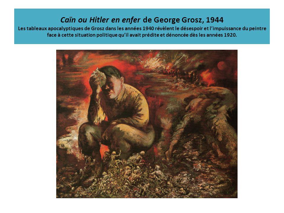 Caïn ou Hitler en enfer de George Grosz, 1944 Les tableaux apocalyptiques de Grosz dans les années 1940 révèlent le désespoir et limpuissance du peint