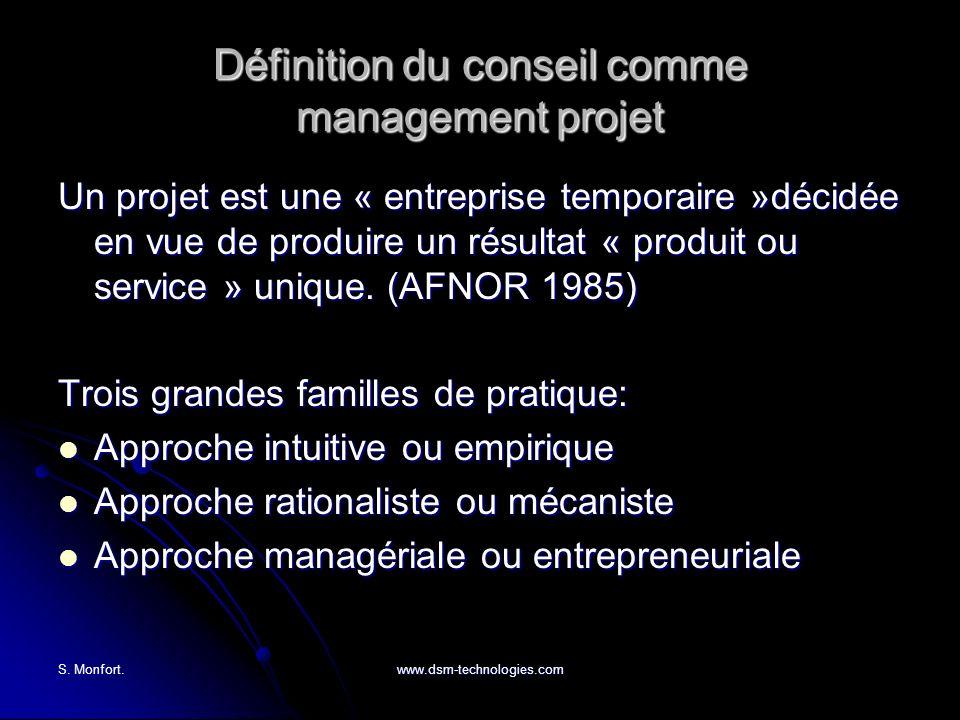 S. Monfort.www.dsm-technologies.com Définition du conseil comme management projet Un projet est une « entreprise temporaire »décidée en vue de produir