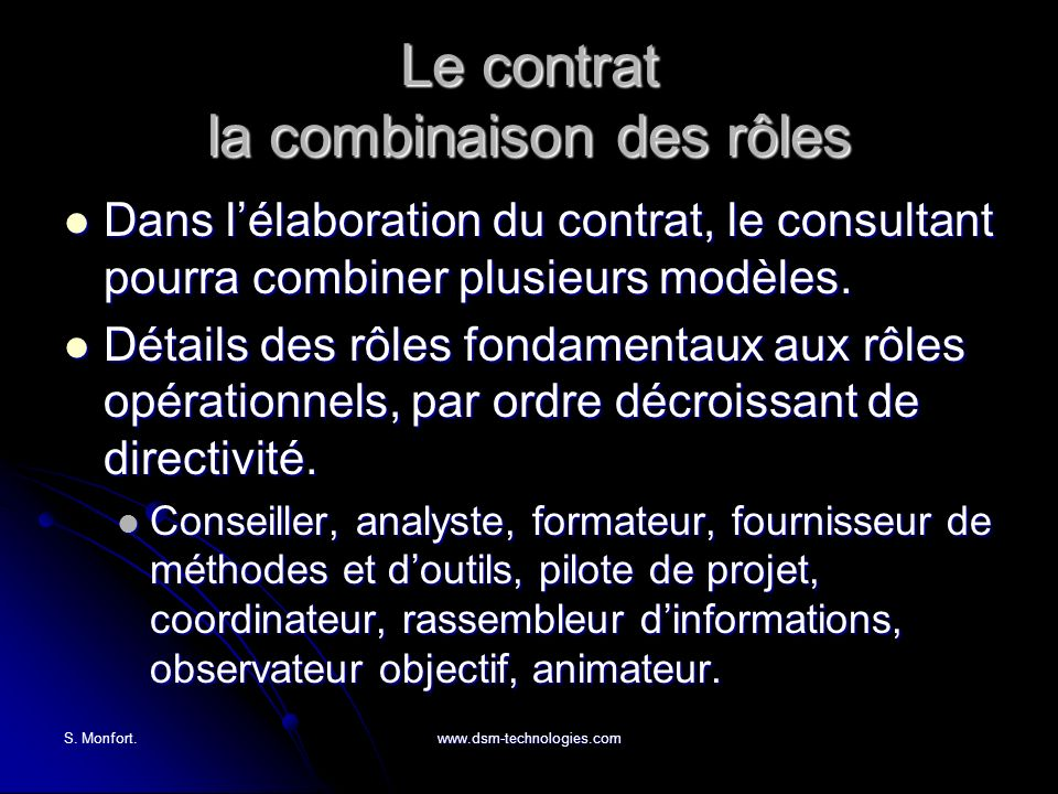 S. Monfort.www.dsm-technologies.com Le contrat la combinaison des rôles Dans lélaboration du contrat, le consultant pourra combiner plusieurs modèles.