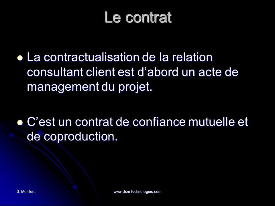 S. Monfort.www.dsm-technologies.com Le contrat La contractualisation de la relation consultant client est dabord un acte de management du projet. La c