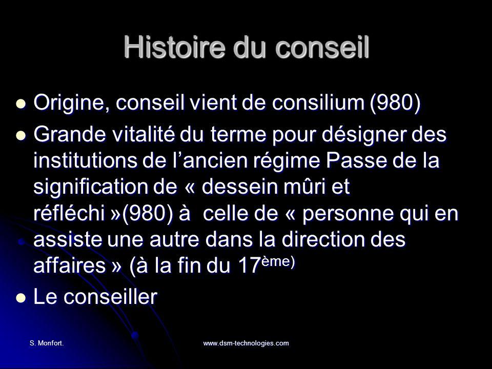 S. Monfort.www.dsm-technologies.com Histoire du conseil Origine, conseil vient de consilium (980) Origine, conseil vient de consilium (980) Grande vit
