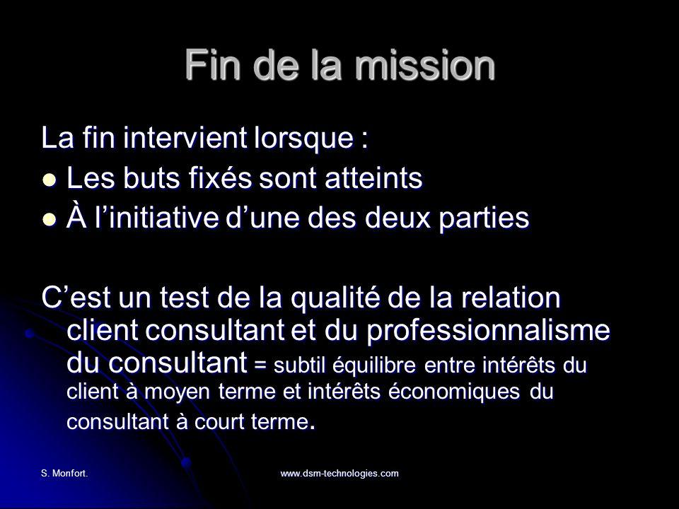 S. Monfort.www.dsm-technologies.com Fin de la mission La fin intervient lorsque : Les buts fixés sont atteints Les buts fixés sont atteints À linitiat