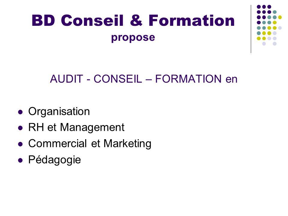BD Conseil & Formation propose AUDIT - CONSEIL – FORMATION en Organisation RH et Management Commercial et Marketing Pédagogie