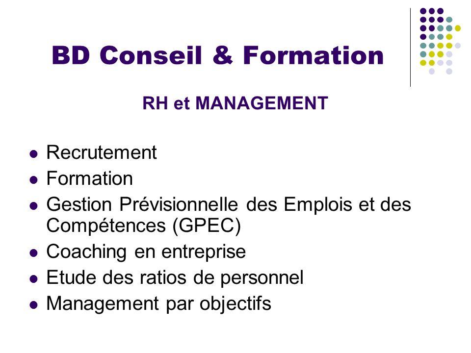 BD Conseil & Formation RH et MANAGEMENT Recrutement Formation Gestion Prévisionnelle des Emplois et des Compétences (GPEC) Coaching en entreprise Etud