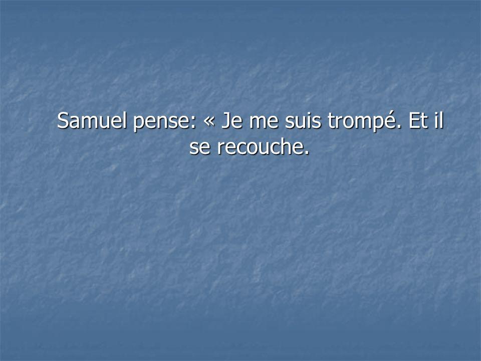 Mais la voix reprend : Samuel, Samuel !
