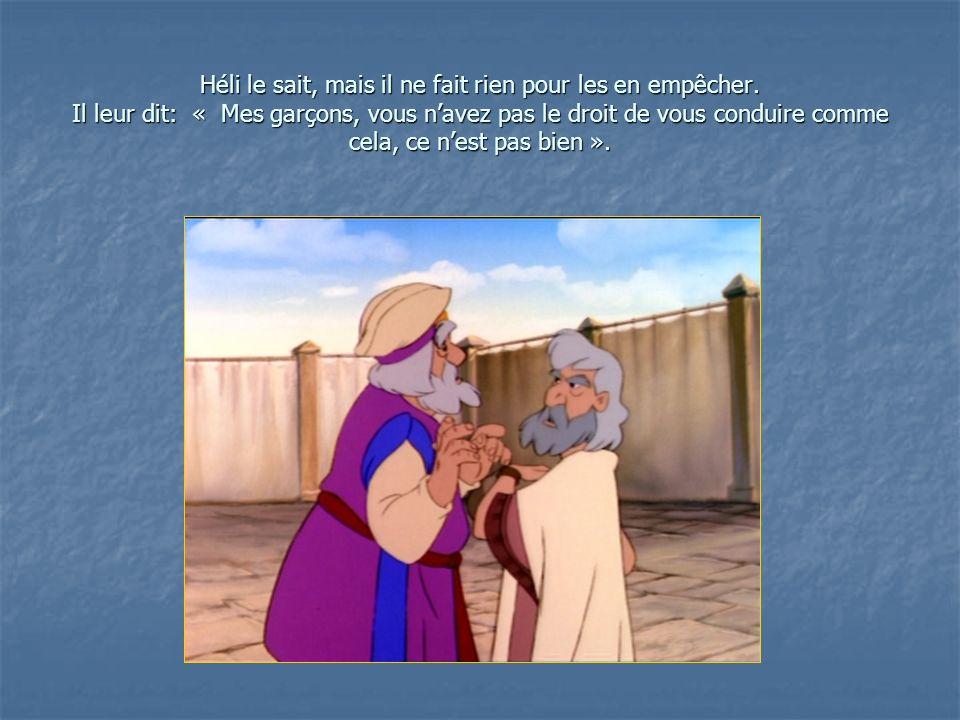 Mais il nest pas assez sévère avec eux.Ainsi Héli non plus nest pas un bon serviteur de Dieu.