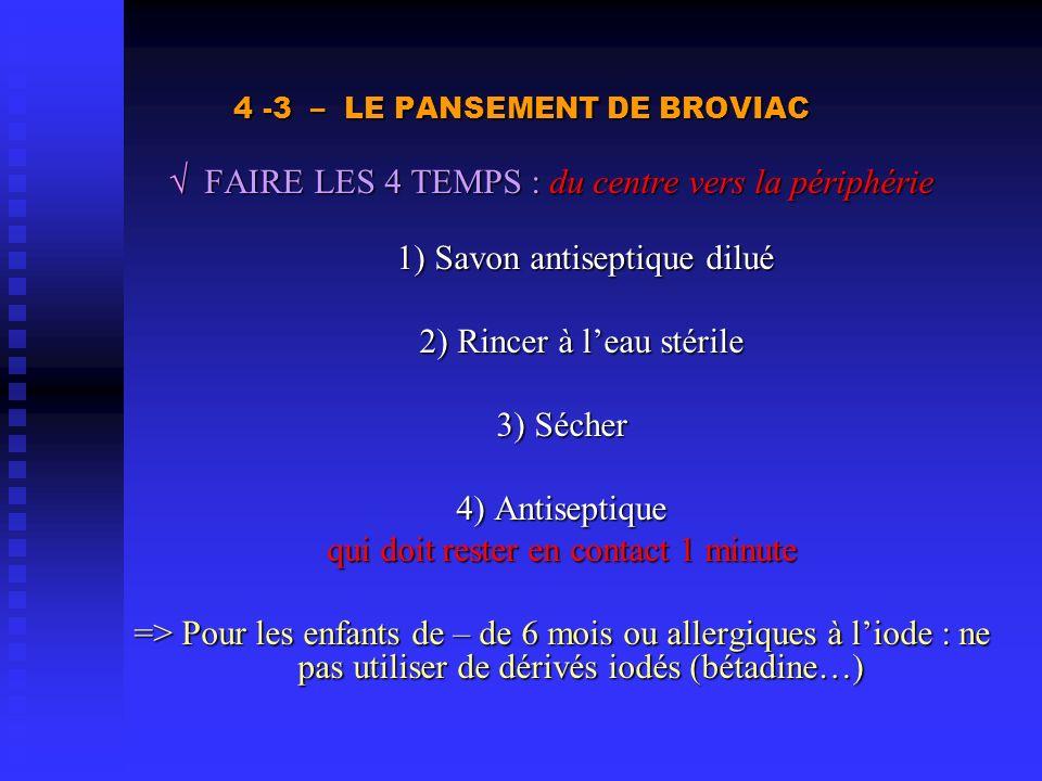 4 -3 – LE PANSEMENT DE BROVIAC FAIRE LES 4 TEMPS : du centre vers la périphérie FAIRE LES 4 TEMPS : du centre vers la périphérie 1) Savon antiseptique