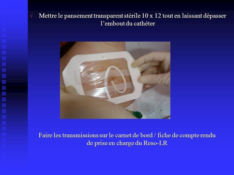 Mettre le pansement transparent stérile 10 x 12 tout en laissant dépasser lembout du cathéter Mettre le pansement transparent stérile 10 x 12 tout en