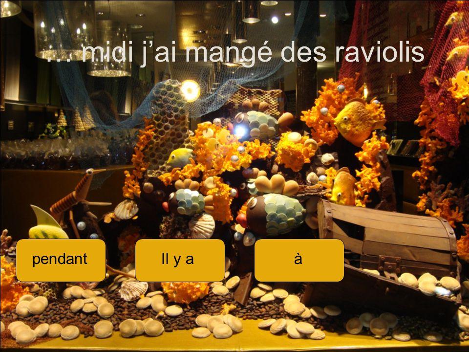 … midi jai mangé des raviolis pendantIl y aà