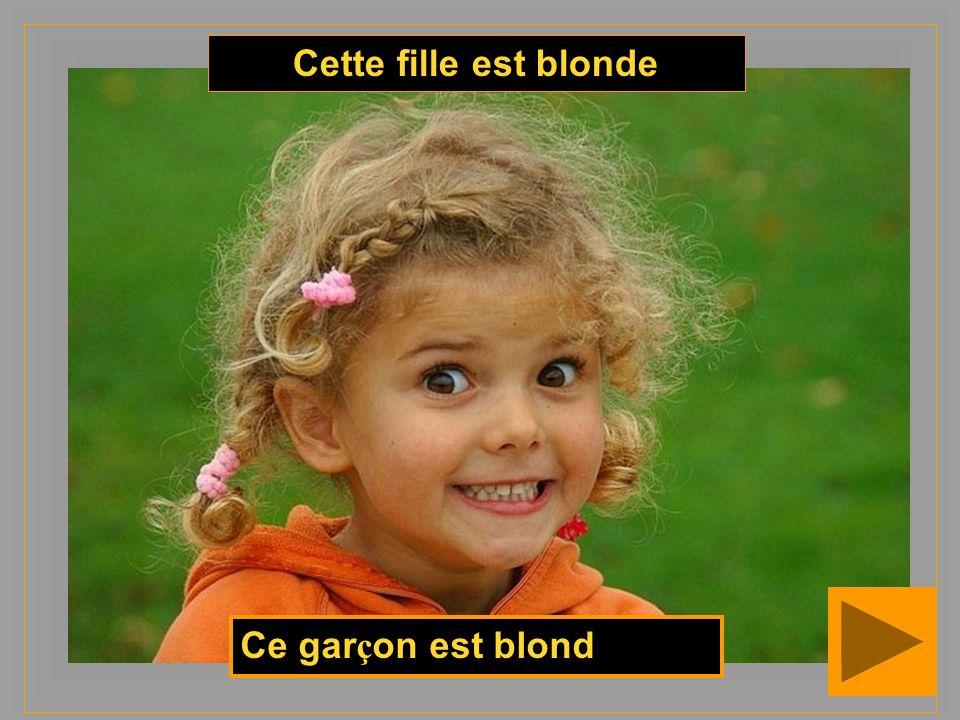 Ce gar ç on est blond Cette fille est blonde