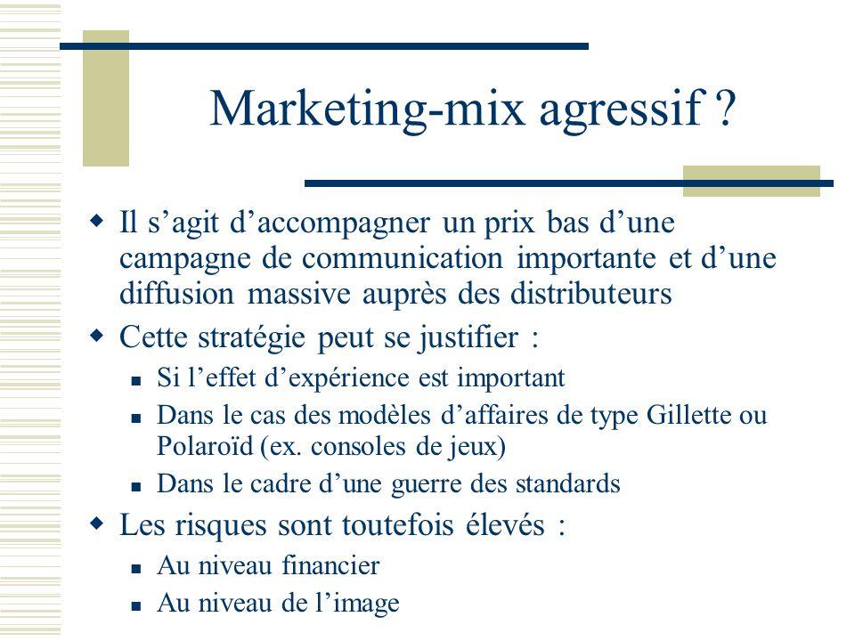 Marketing-mix agressif ? Il sagit daccompagner un prix bas dune campagne de communication importante et dune diffusion massive auprès des distributeur