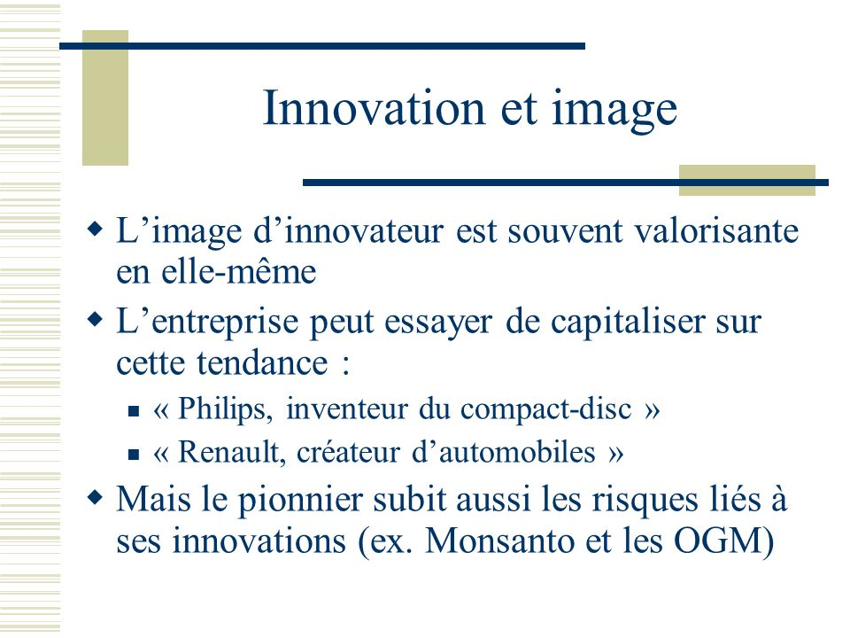 Innovation et image Limage dinnovateur est souvent valorisante en elle-même Lentreprise peut essayer de capitaliser sur cette tendance : « Philips, in