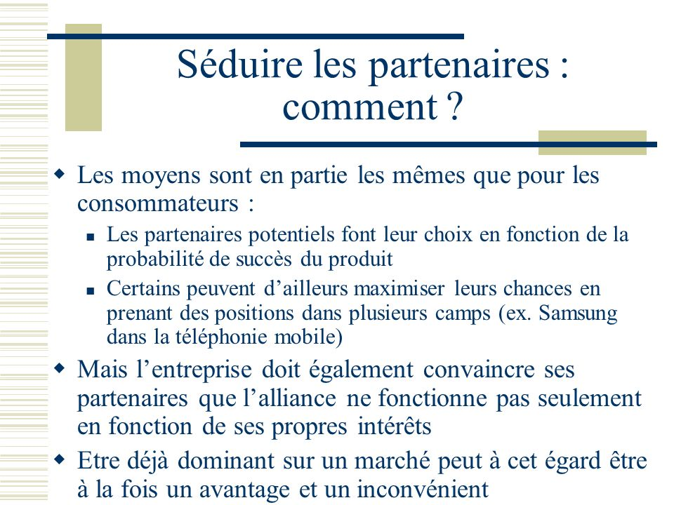 Séduire les partenaires : comment ? Les moyens sont en partie les mêmes que pour les consommateurs : Les partenaires potentiels font leur choix en fon