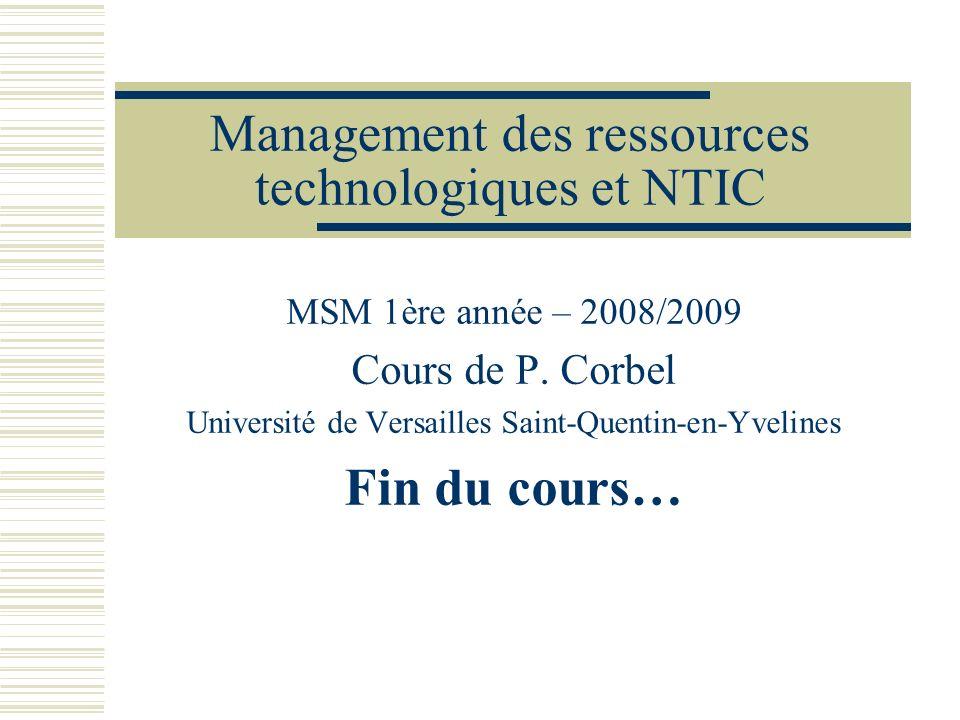 Management des ressources technologiques et NTIC MSM 1ère année – 2008/2009 Cours de P. Corbel Université de Versailles Saint-Quentin-en-Yvelines Fin