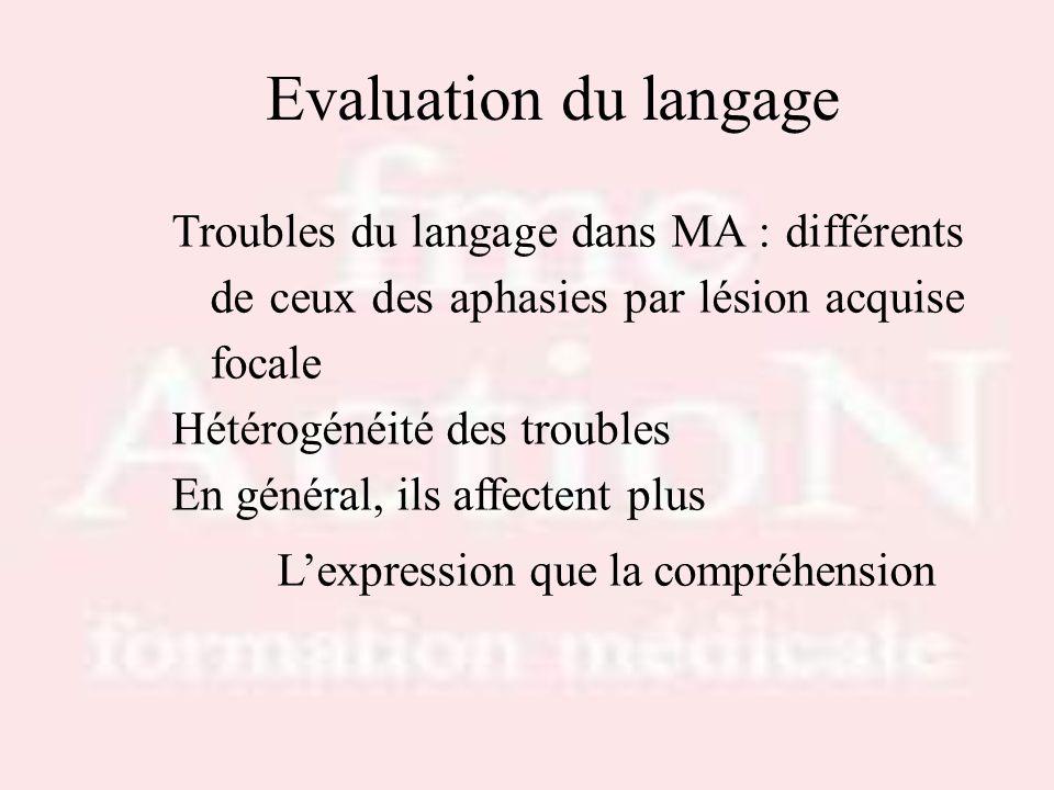 Evaluation du langage Troubles du langage dans MA : différents de ceux des aphasies par lésion acquise focale Hétérogénéité des troubles En général, i