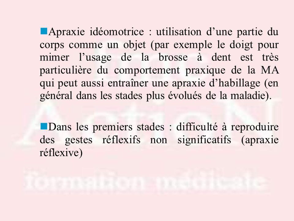 Apraxie idéomotrice : utilisation dune partie du corps comme un objet (par exemple le doigt pour mimer lusage de la brosse à dent est très particulièr