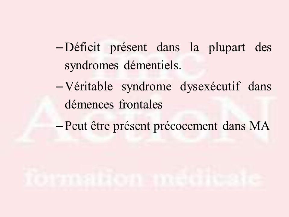 – Déficit présent dans la plupart des syndromes démentiels. – Véritable syndrome dysexécutif dans démences frontales – Peut être présent précocement d