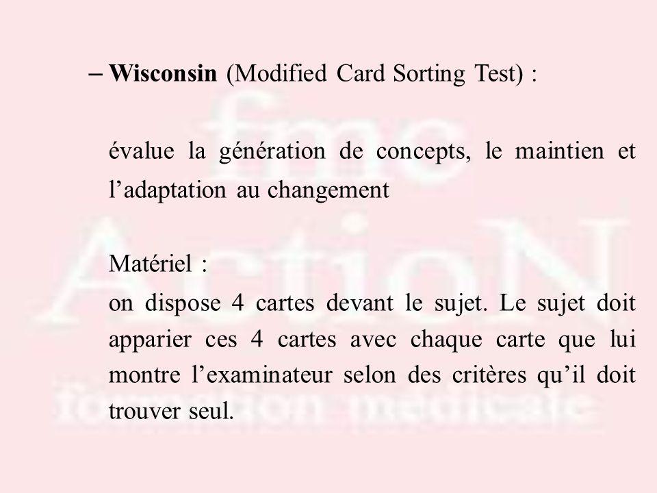 – Wisconsin (Modified Card Sorting Test) : évalue la génération de concepts, le maintien et ladaptation au changement Matériel : on dispose 4 cartes d