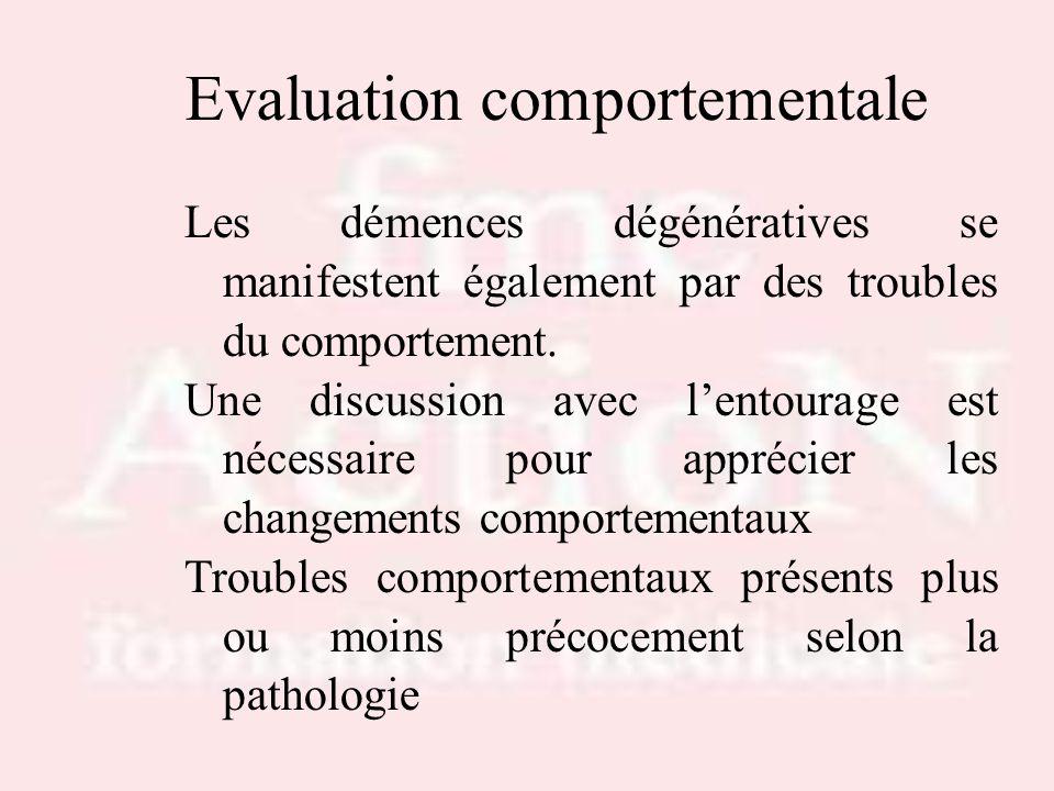 Evaluation comportementale Les démences dégénératives se manifestent également par des troubles du comportement. Une discussion avec lentourage est né