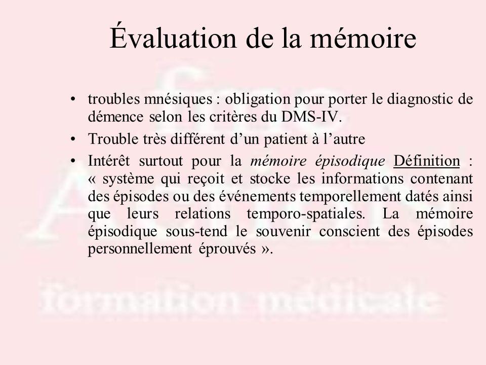 Évaluation de la mémoire troubles mnésiques : obligation pour porter le diagnostic de démence selon les critères du DMS-IV. Trouble très différent dun