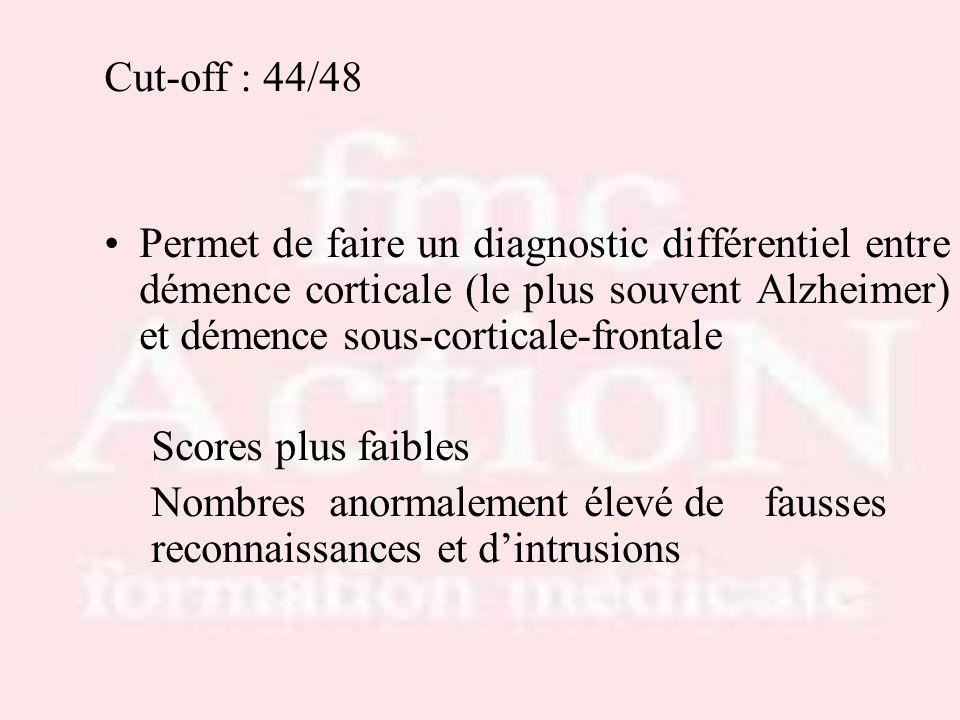 Cut-off : 44/48 Permet de faire un diagnostic différentiel entre démence corticale (le plus souvent Alzheimer) et démence sous-corticale-frontale Scor