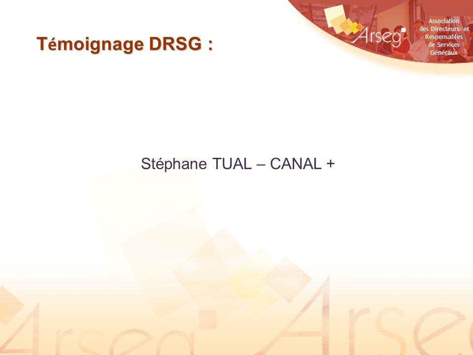 Association des Directeurs et Responsables de Services Généraux Stéphane TUAL – CANAL + T é moignage DRSG :