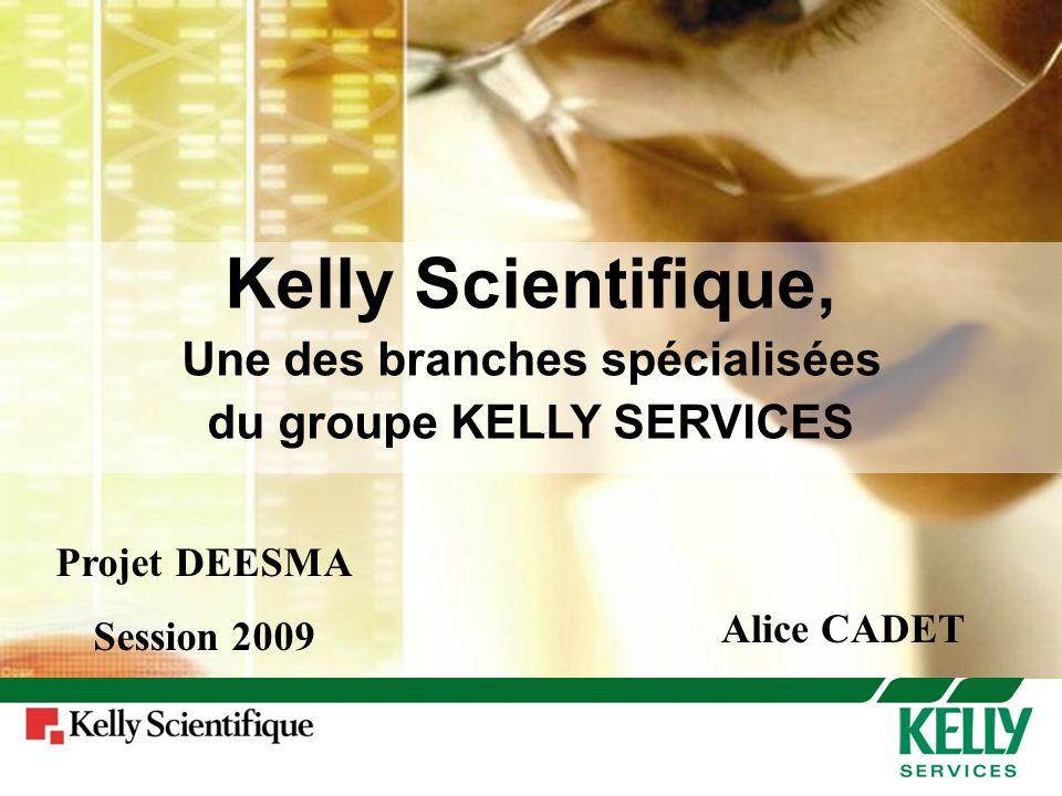 Kelly Scientifique, Une des branches spécialisées du groupe KELLY SERVICES Alice CADET Projet DEESMA Session 2009