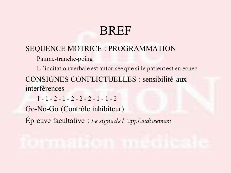 BREF SEQUENCE MOTRICE : PROGRAMMATION Paume-tranche-poing L incitation verbale est autorisée que si le patient est en échec CONSIGNES CONFLICTUELLES :