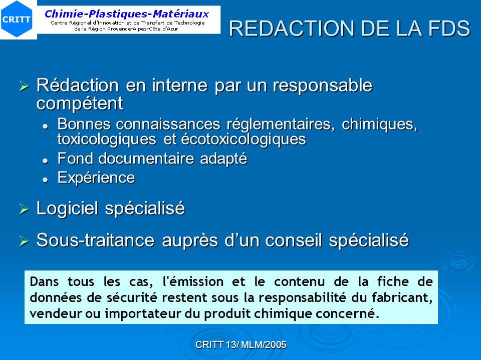 CRITT 13/ MLM/2005 REDACTION DE LA FDS Rédaction en interne par un responsable compétent Rédaction en interne par un responsable compétent Bonnes conn