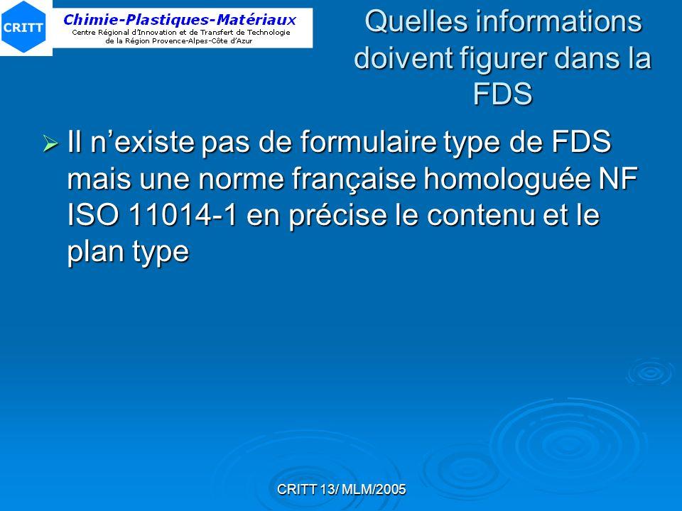 CRITT 13/ MLM/2005 Quelles informations doivent figurer dans la FDS Il nexiste pas de formulaire type de FDS mais une norme française homologuée NF IS