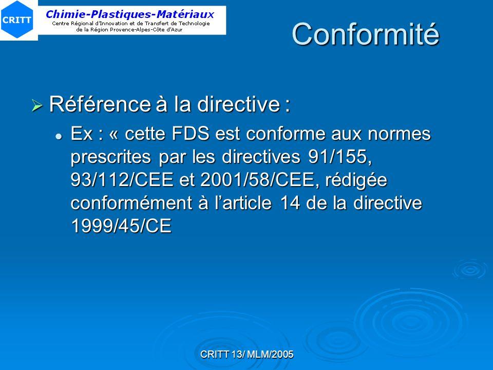 CRITT 13/ MLM/2005 Conformité Référence à la directive : Référence à la directive : Ex : « cette FDS est conforme aux normes prescrites par les direct