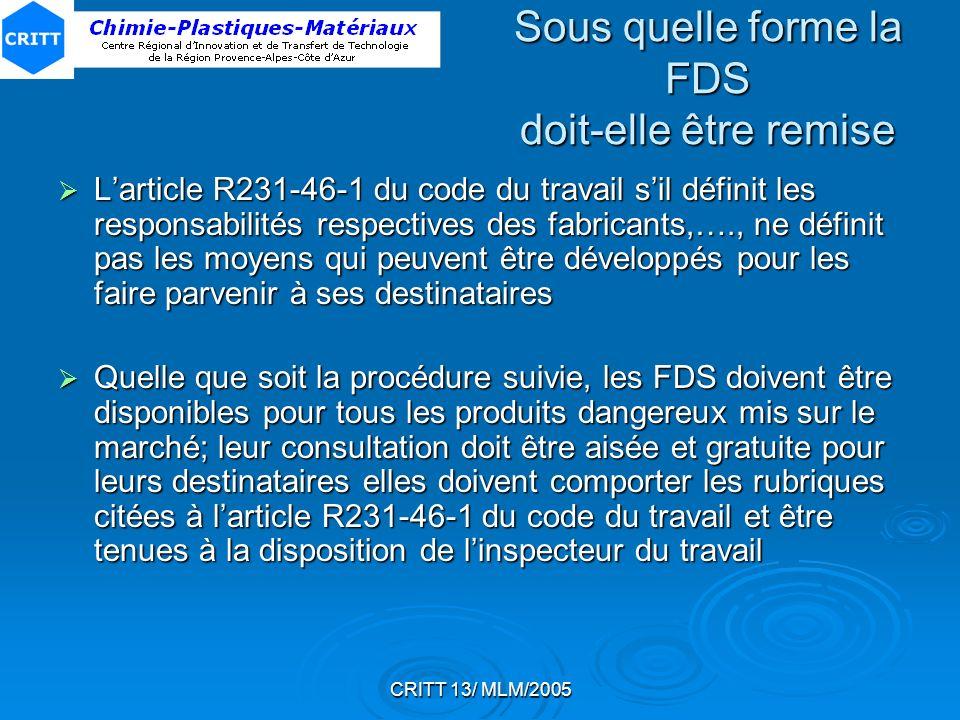 CRITT 13/ MLM/2005 Sous quelle forme la FDS doit-elle être remise Larticle R231-46-1 du code du travail sil définit les responsabilités respectives de