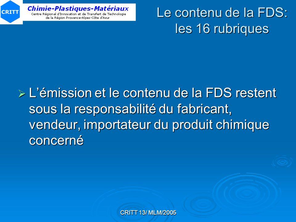 CRITT 13/ MLM/2005 Le contenu de la FDS: les 16 rubriques Lémission et le contenu de la FDS restent sous la responsabilité du fabricant, vendeur, impo