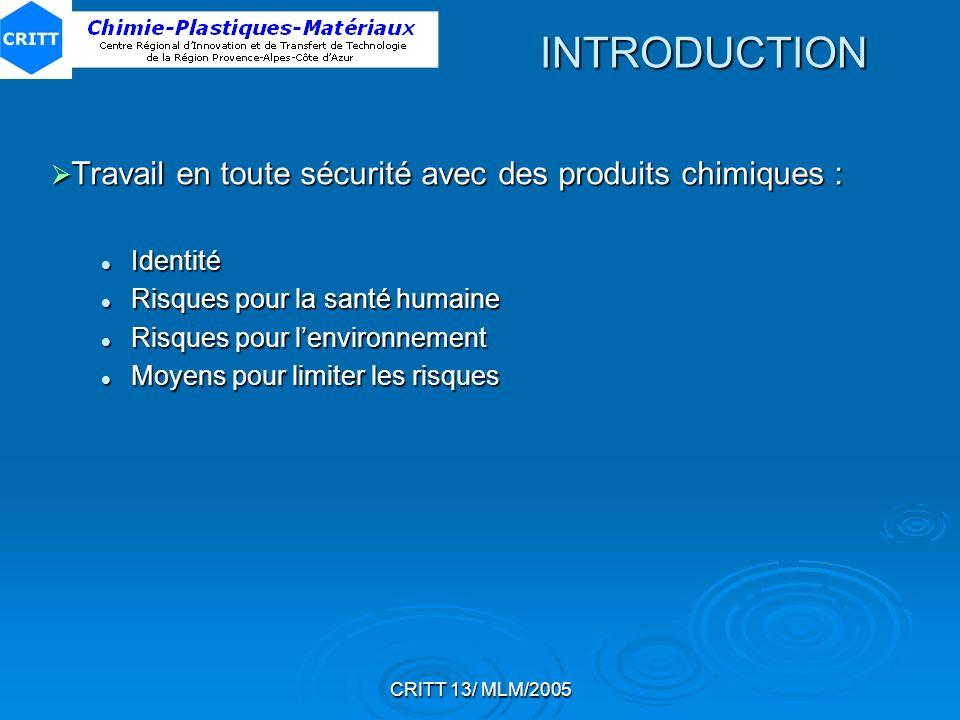 CRITT 13/ MLM/2005 INTRODUCTION Travail en toute sécurité avec des produits chimiques : Travail en toute sécurité avec des produits chimiques : Identi