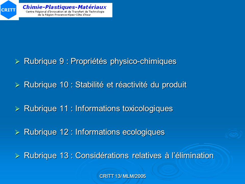 CRITT 13/ MLM/2005 Rubrique 9 : Propriétés physico-chimiques Rubrique 9 : Propriétés physico-chimiques Rubrique 10 : Stabilité et réactivité du produi