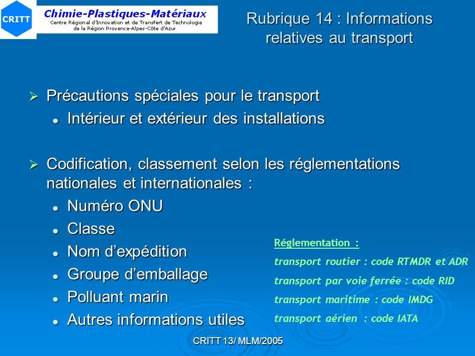 CRITT 13/ MLM/2005 Rubrique 14 : Informations relatives au transport Précautions spéciales pour le transport Précautions spéciales pour le transport I